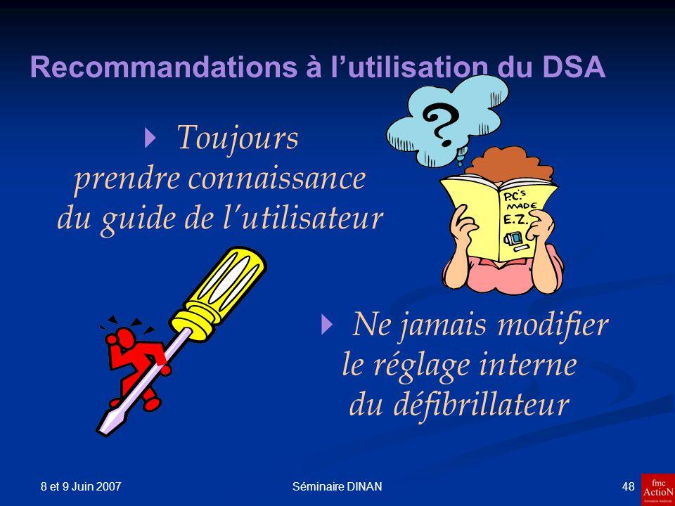 8 et 9 Juin 2007 48Séminaire DINAN Recommandations à lutilisation du DSA Toujours prendre connaissance du guide de lutilisateur Ne jamais modifier le