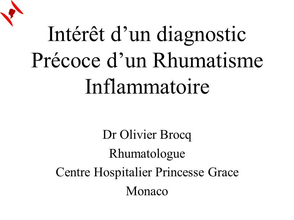 Intérêt dun diagnostic Précoce dun Rhumatisme Inflammatoire Dr Olivier Brocq Rhumatologue Centre Hospitalier Princesse Grace Monaco