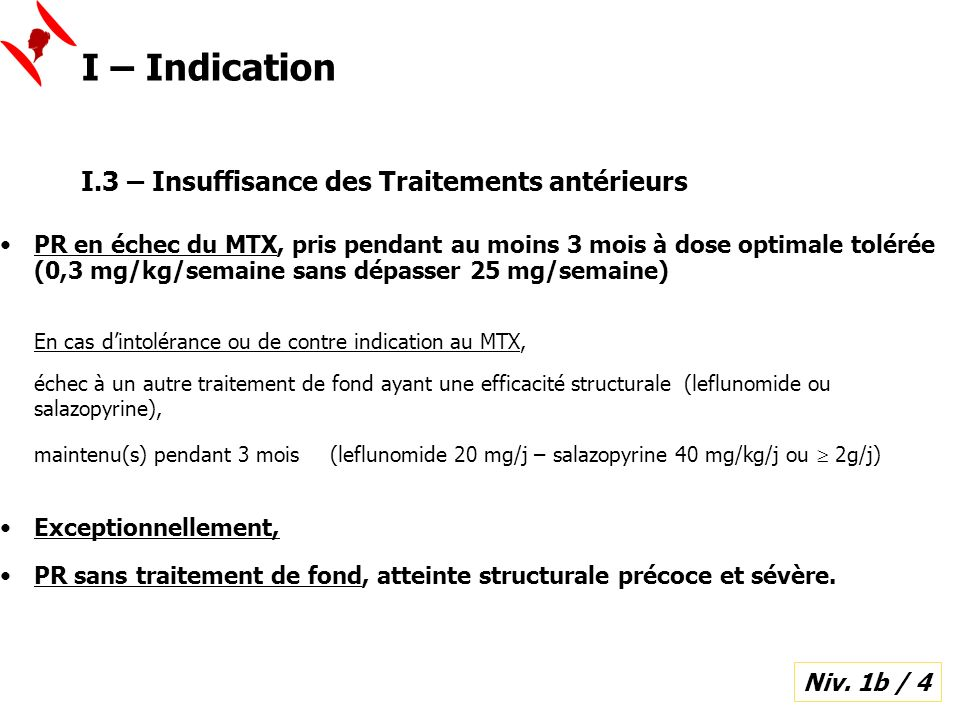 I.3 – Insuffisance des Traitements antérieurs PR en échec du MTX, pris pendant au moins 3 mois à dose optimale tolérée (0,3 mg/kg/semaine sans dépasse