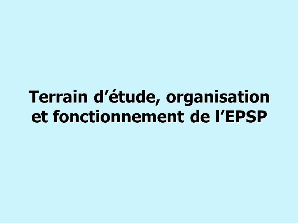 Terrain détude, organisation et fonctionnement de lEPSP