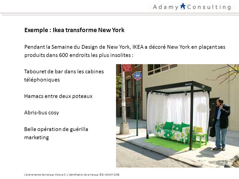 Exemple : Ikea transforme New York Pendant la Semaine du Design de New York, IKEA a décoré New York en plaçant ses produits dans 600 endroits les plus insolites : Lévénementiel de marque.