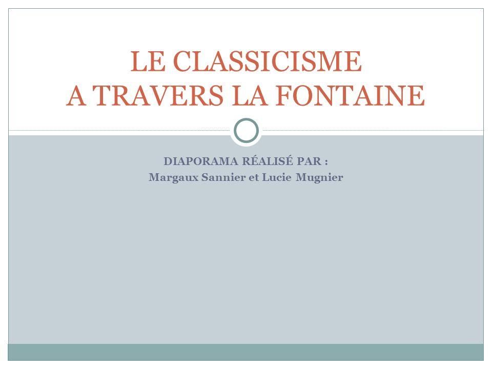 DIAPORAMA RÉALISÉ PAR : Margaux Sannier et Lucie Mugnier LE CLASSICISME A TRAVERS LA FONTAINE