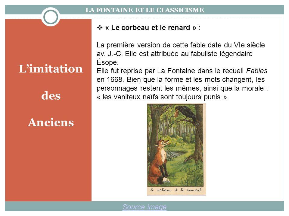 Limitation des Anciens LA FONTAINE ET LE CLASSICISME Source image « Le corbeau et le renard » : La première version de cette fable date du VIe siècle av.