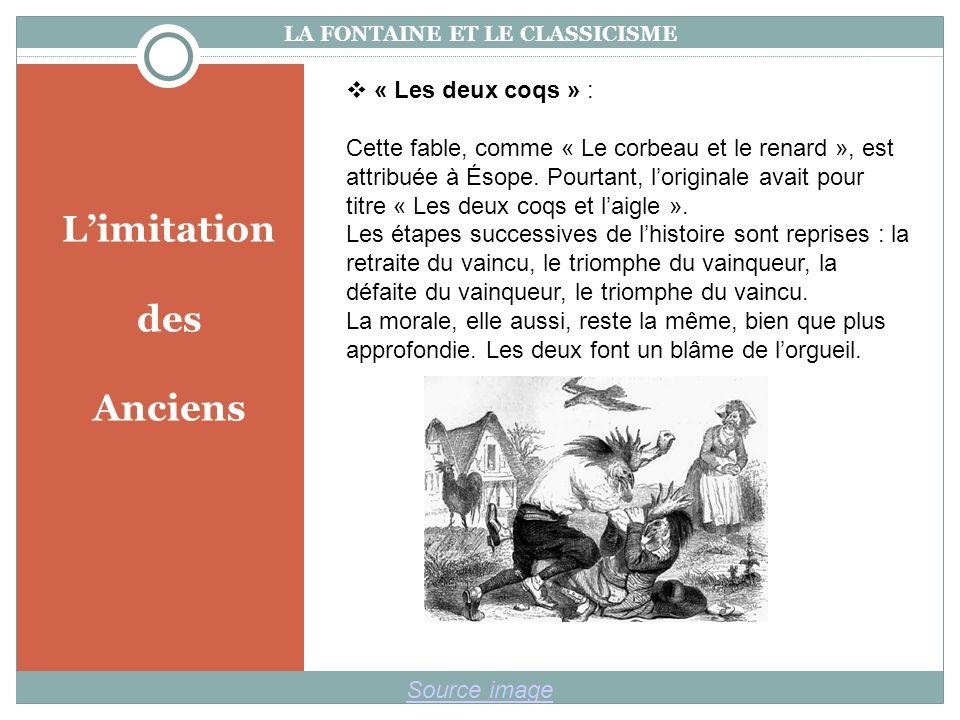 Limitation des Anciens LA FONTAINE ET LE CLASSICISME Source image « Les deux coqs » : Cette fable, comme « Le corbeau et le renard », est attribuée à Ésope.