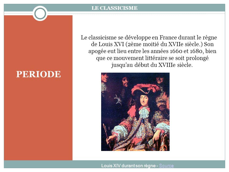 PERIODE Le classicisme se développe en France durant le règne de Louis XVI (2ème moitié du XVIIe siècle.) Son apogée eut lieu entre les années 1660 et 1680, bien que ce mouvement littéraire se soit prolongé jusquau début du XVIIIe siècle.