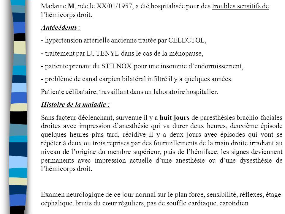 Madame M, née le XX/01/1957, a été hospitalisée pour des troubles sensitifs de lhémicorps droit.