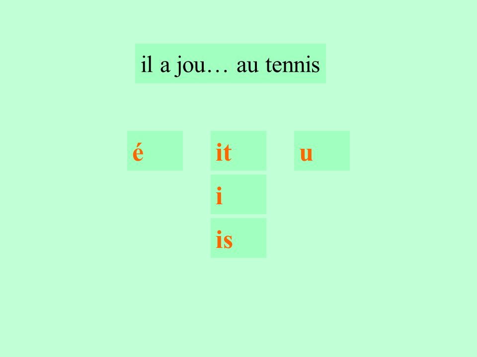2 il a jou… au tennis itéu i is