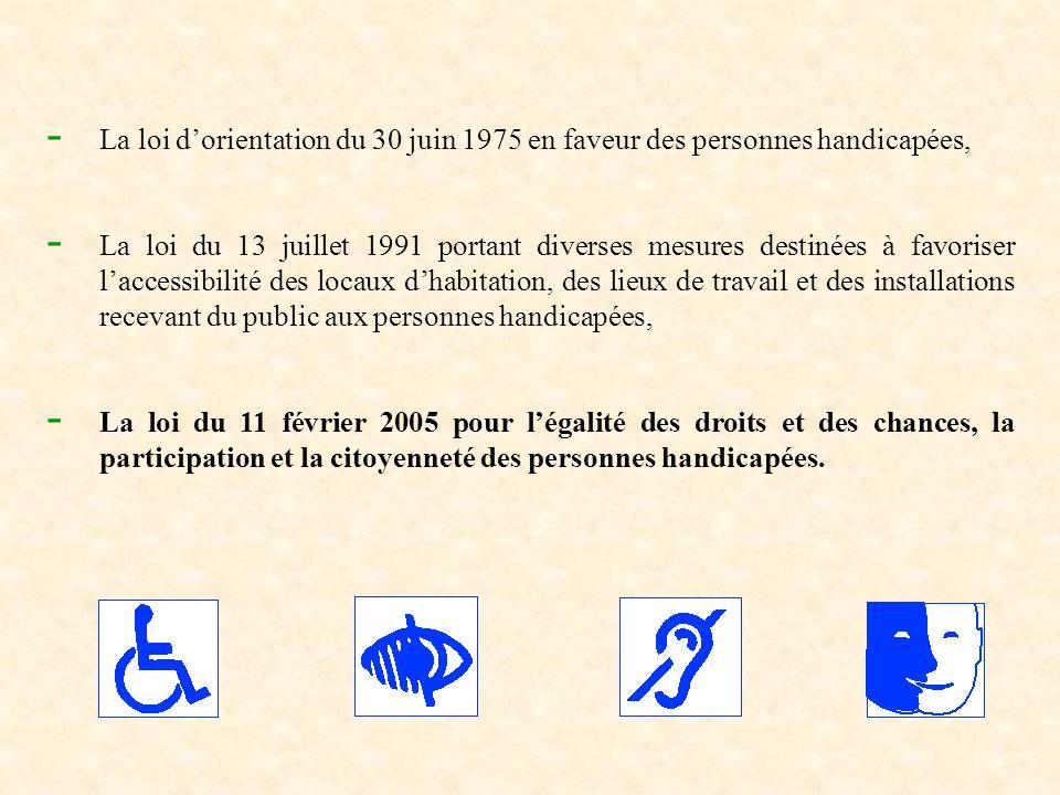 - La loi dorientation du 30 juin 1975 en faveur des personnes handicapées, - La loi du 13 juillet 1991 portant diverses mesures destinées à favoriser