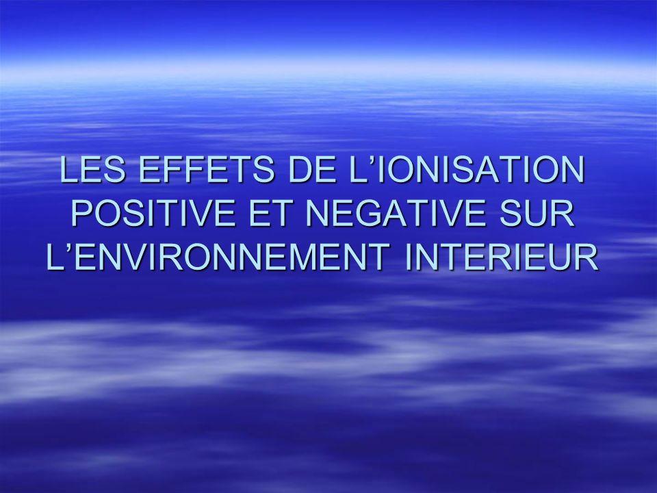 LES EFFETS DE LIONISATION POSITIVE ET NEGATIVE SUR LENVIRONNEMENT INTERIEUR