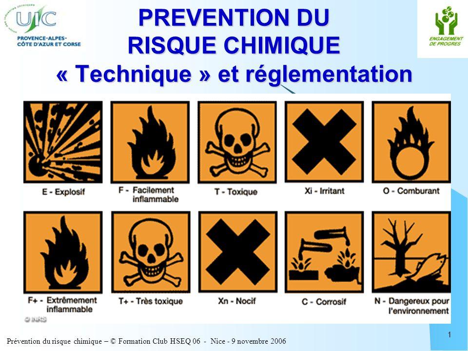 Prévention du risque chimique – © Formation Club HSEQ 06 - Nice - 9 novembre 2006 1 PREVENTION DU RISQUE CHIMIQUE « Technique » et réglementation