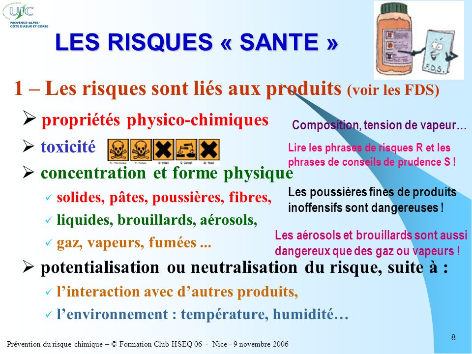 Prévention du risque chimique – © Formation Club HSEQ 06 - Nice - 9 novembre 2006 8 LES RISQUES « SANTE » 1 – Les risques sont liés aux produits (voir