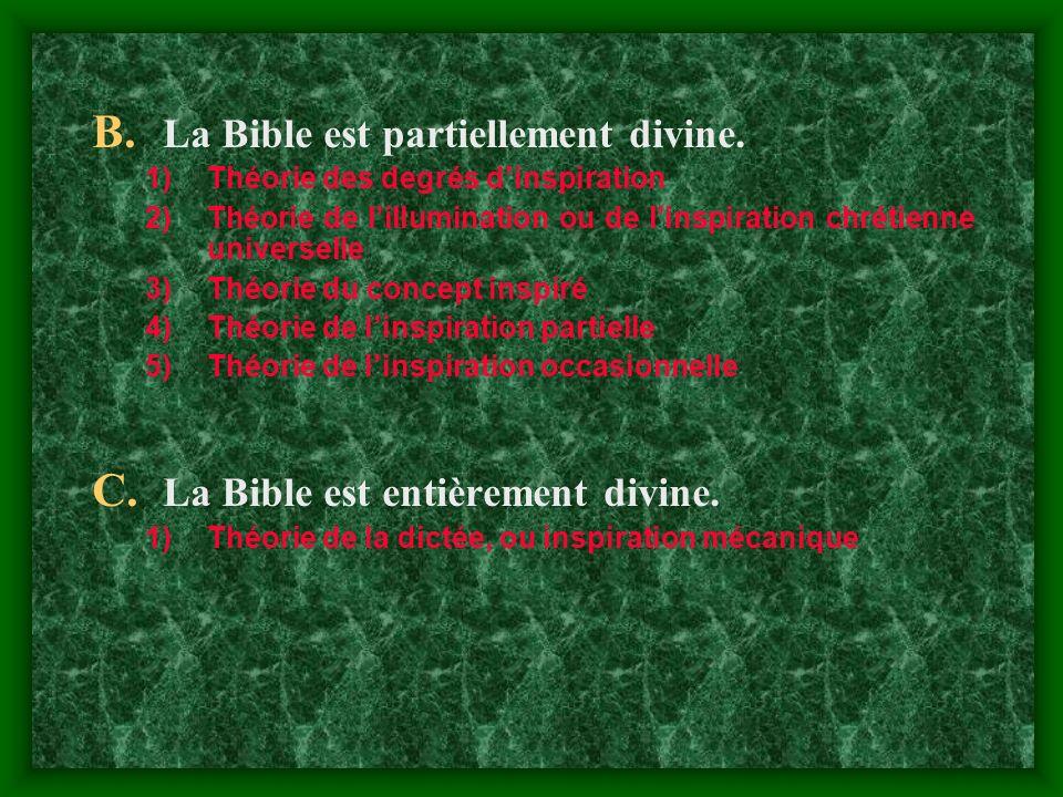 B. La Bible est partiellement divine. 1)Théorie des degrés dinspiration 2)Théorie de lillumination ou de linspiration chrétienne universelle 3)Théorie