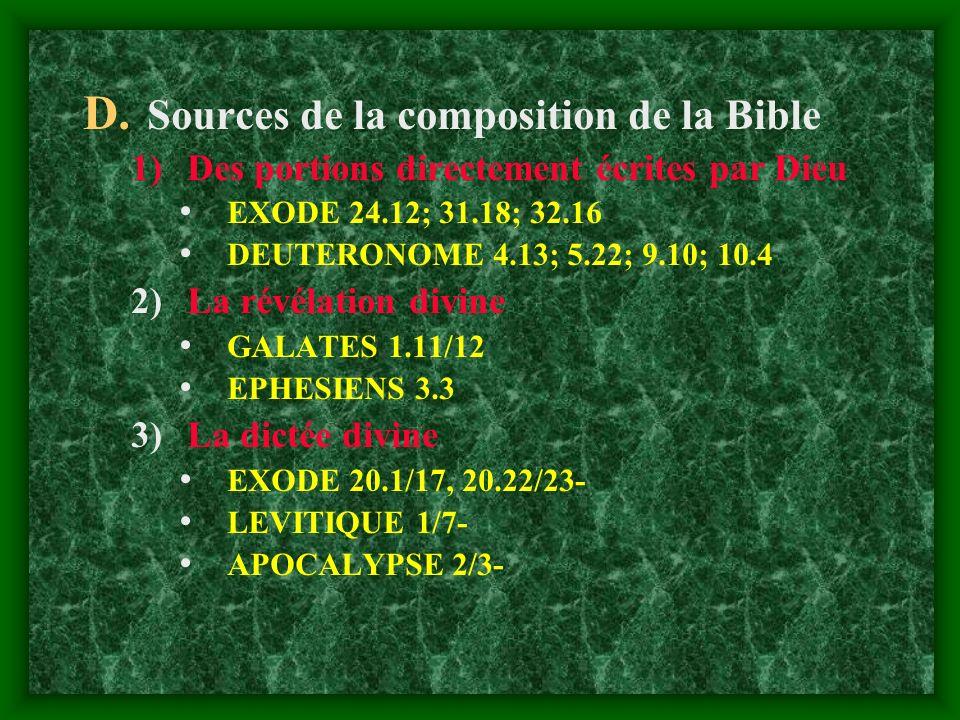 D. Sources de la composition de la Bible 1)Des portions directement écrites par Dieu EXODE 24.12; 31.18; 32.16 DEUTERONOME 4.13; 5.22; 9.10; 10.4 2)La