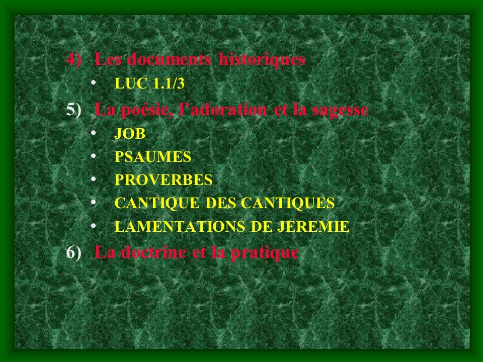 4)Les documents historiques LUC 1.1/3 5)La poésie, ladoration et la sagesse JOB PSAUMES PROVERBES CANTIQUE DES CANTIQUES LAMENTATIONS DE JEREMIE 6)La