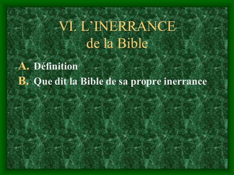 VI. LINERRANCE de la Bible A. Définition B. Que dit la Bible de sa propre inerrance