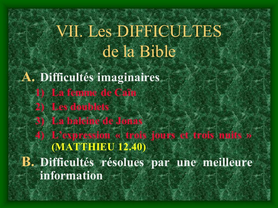 VII. Les DIFFICULTES de la Bible A. Difficultés imaginaires 1)La femme de Caïn 2)Les doublets 3)La baleine de Jonas 4)Lexpression « trois jours et tro