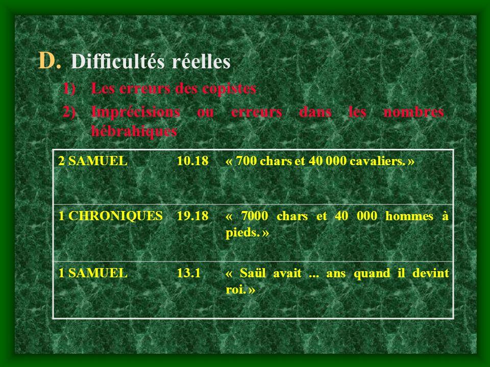 D. Difficultés réelles 1)Les erreurs des copistes 2)Imprécisions ou erreurs dans les nombres hébrahiques 2 SAMUEL10.18« 700 chars et 40 000 cavaliers.