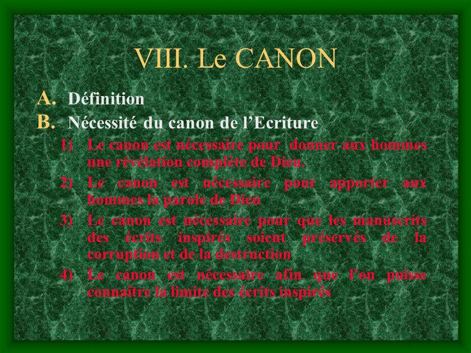 VIII. Le CANON A. Définition B. Nécessité du canon de lEcriture 1)Le canon est nécessaire pour donner aux hommes une révélation complète de Dieu. 2)Le