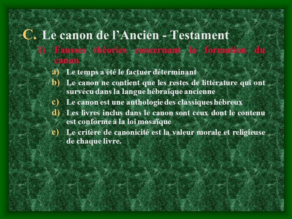 C. Le canon de lAncien - Testament 1)Fausses théories concernant la formation du canon a) Le temps a été le factuer déterminant b) Le canon ne contien