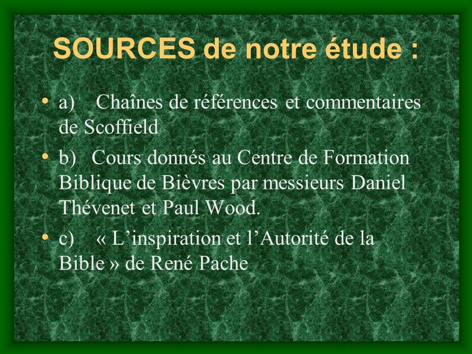 SOURCES de notre étude : a) Chaînes de références et commentaires de Scoffield b) Cours donnés au Centre de Formation Biblique de Bièvres par messieur