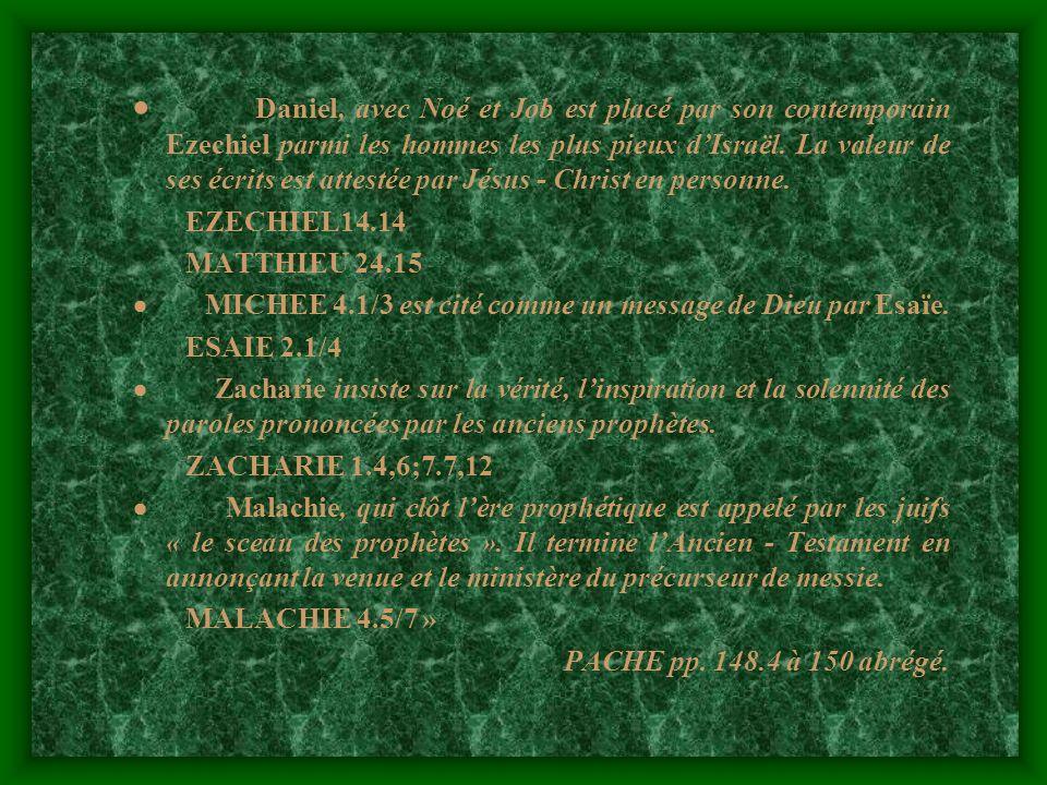 Daniel, avec Noé et Job est placé par son contemporain Ezechiel parmi les hommes les plus pieux dIsraël. La valeur de ses écrits est attestée par Jésu