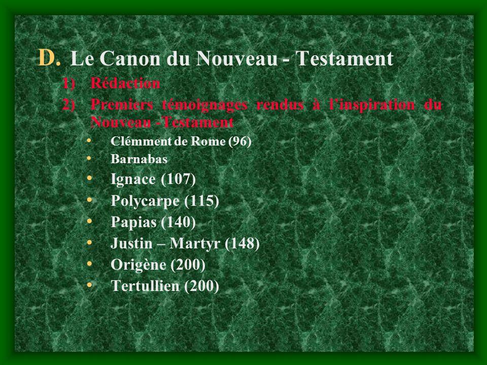 D. Le Canon du Nouveau - Testament 1)Rédaction 2)Premiers témoignages rendus à linspiration du Nouveau -Testament Clémment de Rome (96) Barnabas Ignac