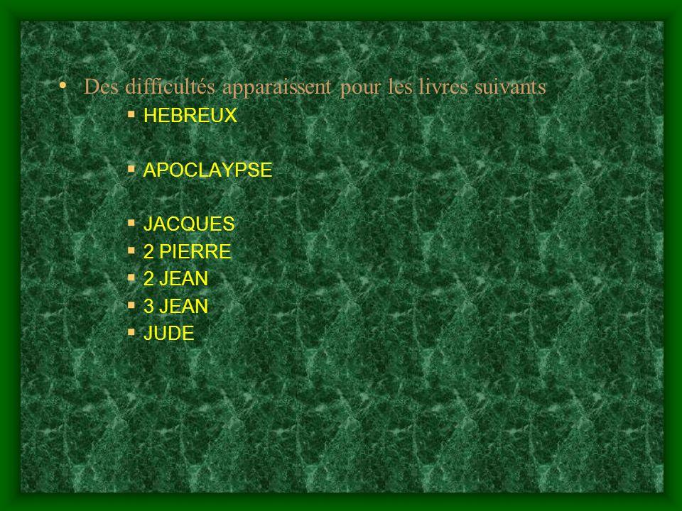 Des difficultés apparaissent pour les livres suivants HEBREUX APOCLAYPSE JACQUES 2 PIERRE 2 JEAN 3 JEAN JUDE