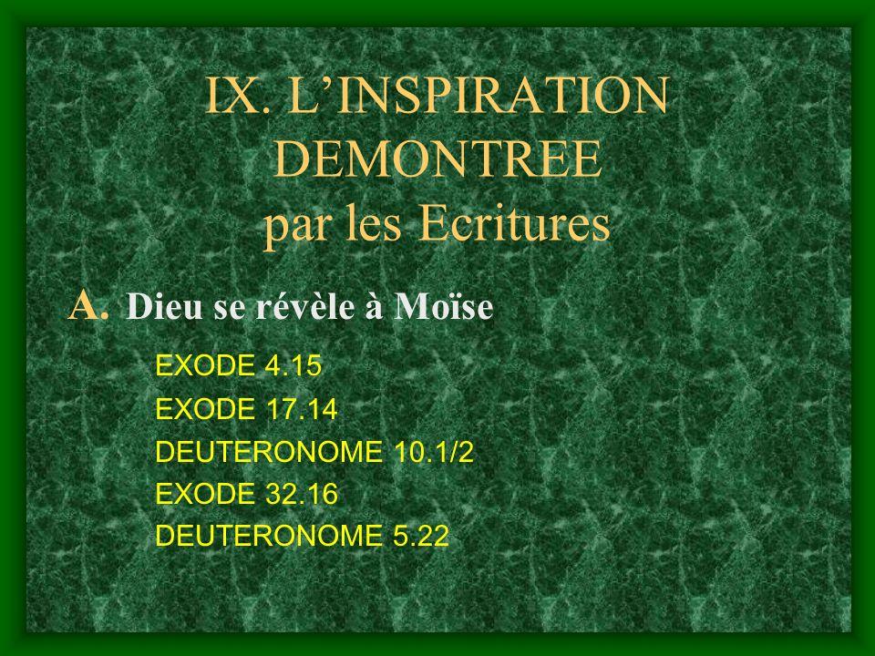 IX. LINSPIRATION DEMONTREE par les Ecritures A. Dieu se révèle à Moïse EXODE 4.15 EXODE 17.14 DEUTERONOME 10.1/2 EXODE 32.16 DEUTERONOME 5.22