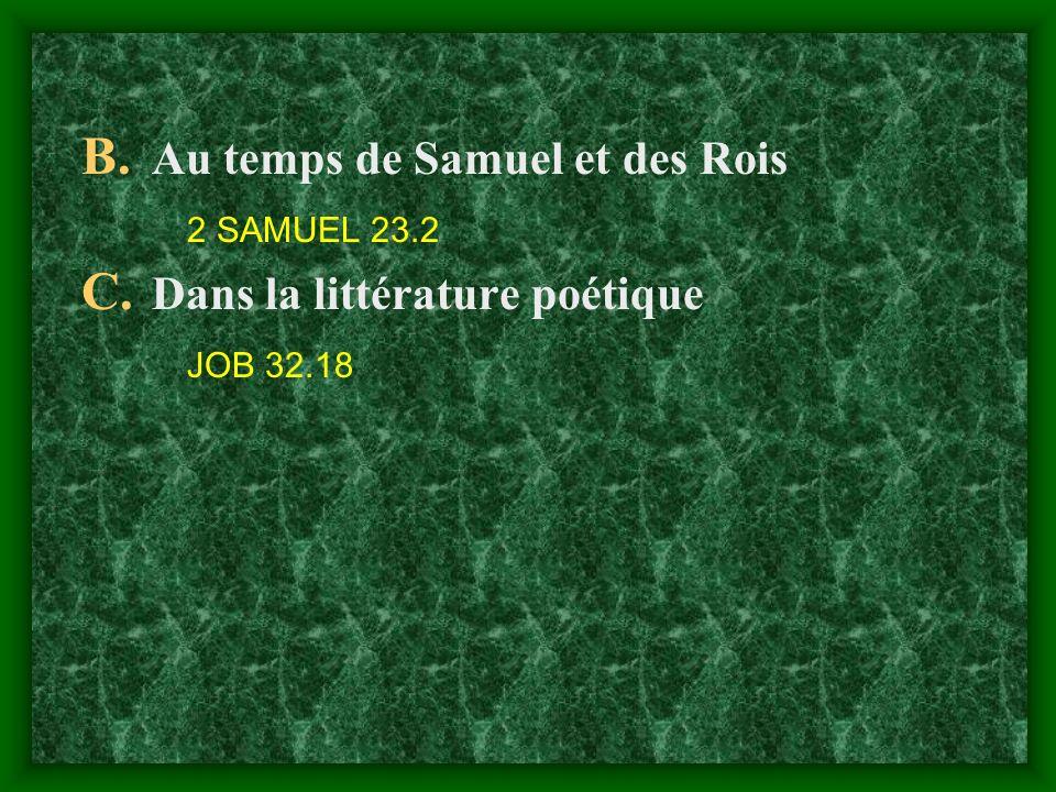 B. Au temps de Samuel et des Rois 2 SAMUEL 23.2 C. Dans la littérature poétique JOB 32.18