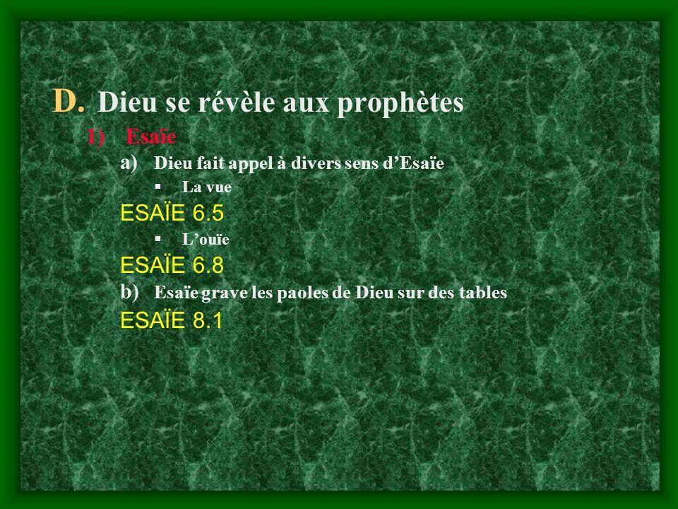 D. Dieu se révèle aux prophètes 1)Esaïe a) Dieu fait appel à divers sens dEsaïe L a vue ESAÏE 6.5 L ouïe ESAÏE 6.8 b) Esaïe grave les paoles de Dieu s
