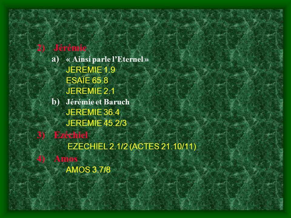 2)Jérémie a) « Ainsi parle lEternel » JEREMIE 1.9 ESAÏE 65.8 JEREMIE 2.1 b) Jérémie et Baruch JEREMIE 36.4 JEREMIE 45.2/3 3)Ezéchiel EZECHIEL 2.1/2 (A