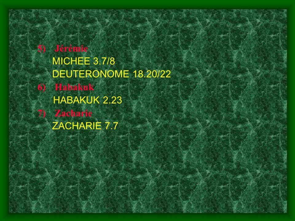 5)Jérémie MICHEE 3.7/8 DEUTERONOME 18.20/22 6)Habakuk HABAKUK 2.23 7)Zacharie ZACHARIE 7.7