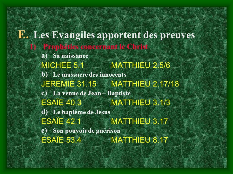 E. Les Evangiles apportent des preuves 1)Prophéties concernant le Christ a) Sa naissance MICHEE 5.1MATTHIEU 2.5/6 b) Le massacre des innocents JEREMIE