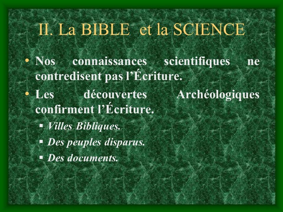 II. La BIBLE et la SCIENCE Nos connaissances scientifiques ne contredisent pas lÉcriture. Les découvertes Archéologiques confirment lÉcriture. V illes