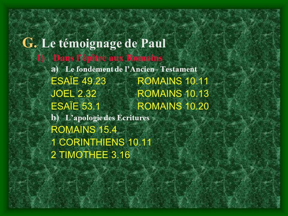 G. Le témoignage de Paul 1)Dans lépître aux Romains a) Le fondement de lAncien - Testament ESAÏE 49.23ROMAINS 10.11 JOEL 2.32ROMAINS 10.13 ESAÏE 53.1R