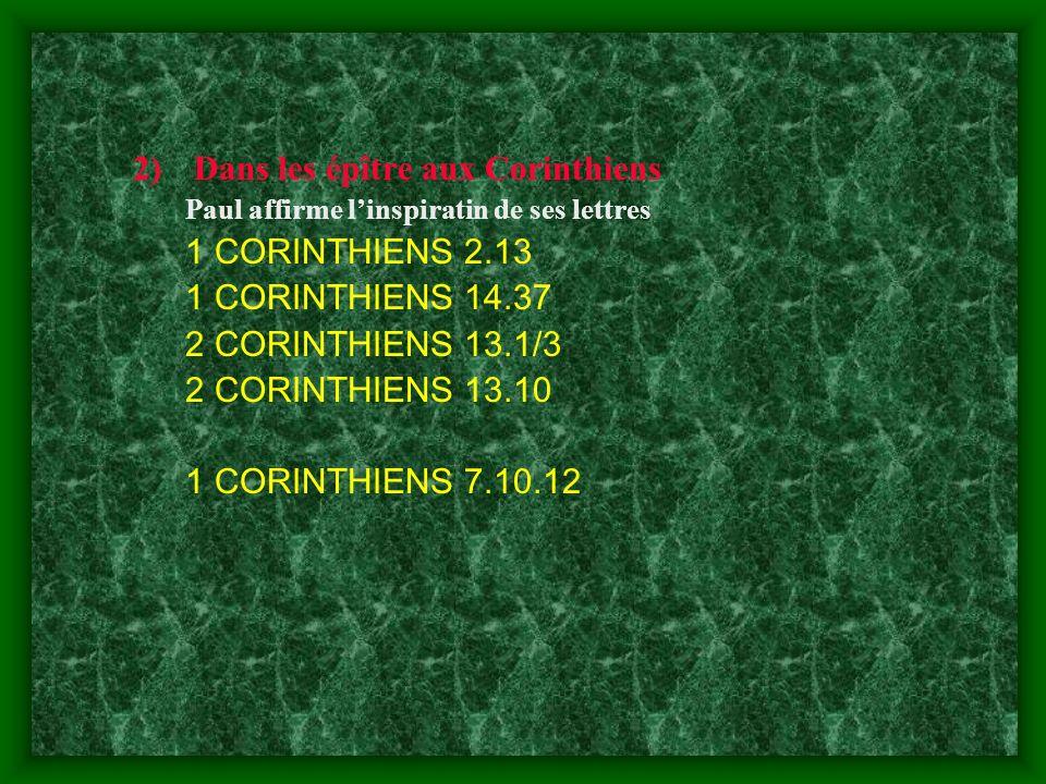 2)Dans les épître aux Corinthiens Paul affirme linspiratin de ses lettres 1 CORINTHIENS 2.13 1 CORINTHIENS 14.37 2 CORINTHIENS 13.1/3 2 CORINTHIENS 13
