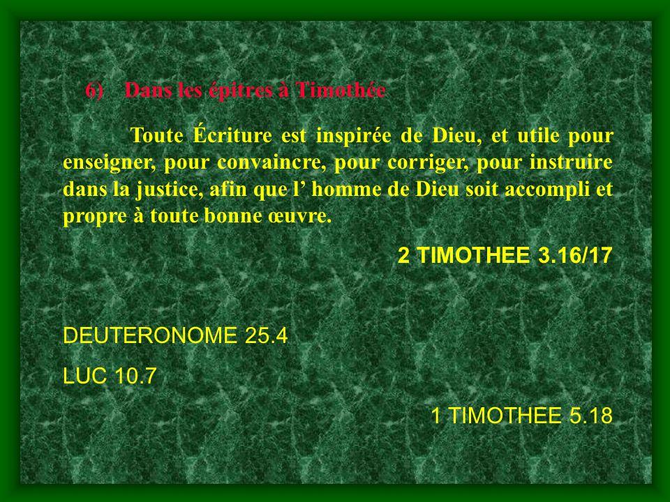 6)Dans les épitres à Timothée Toute Écriture est inspirée de Dieu, et utile pour enseigner, pour convaincre, pour corriger, pour instruire dans la jus