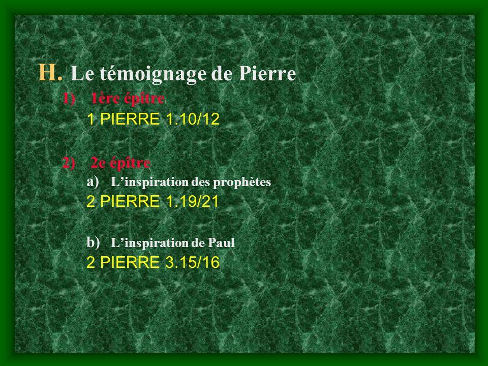 H. Le témoignage de Pierre 1)1ère épître 1 PIERRE 1.10/12 2)2e épître a) Linspiration des prophètes 2 PIERRE 1.19/21 b) Linspiration de Paul 2 PIERRE