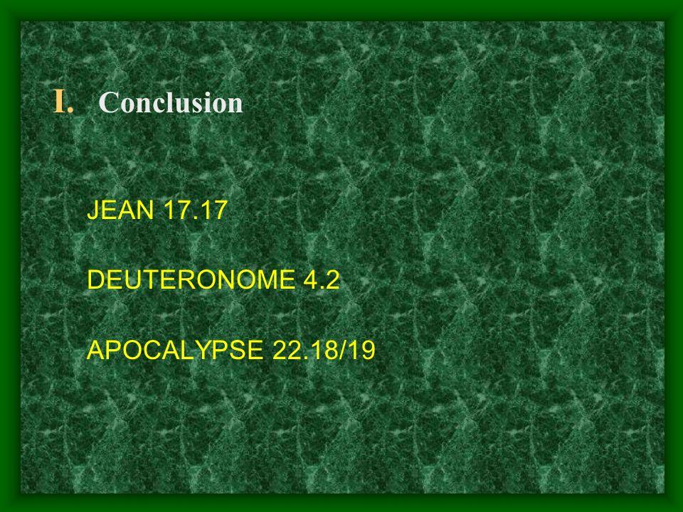 I. Conclusion JEAN 17.17 DEUTERONOME 4.2 APOCALYPSE 22.18/19