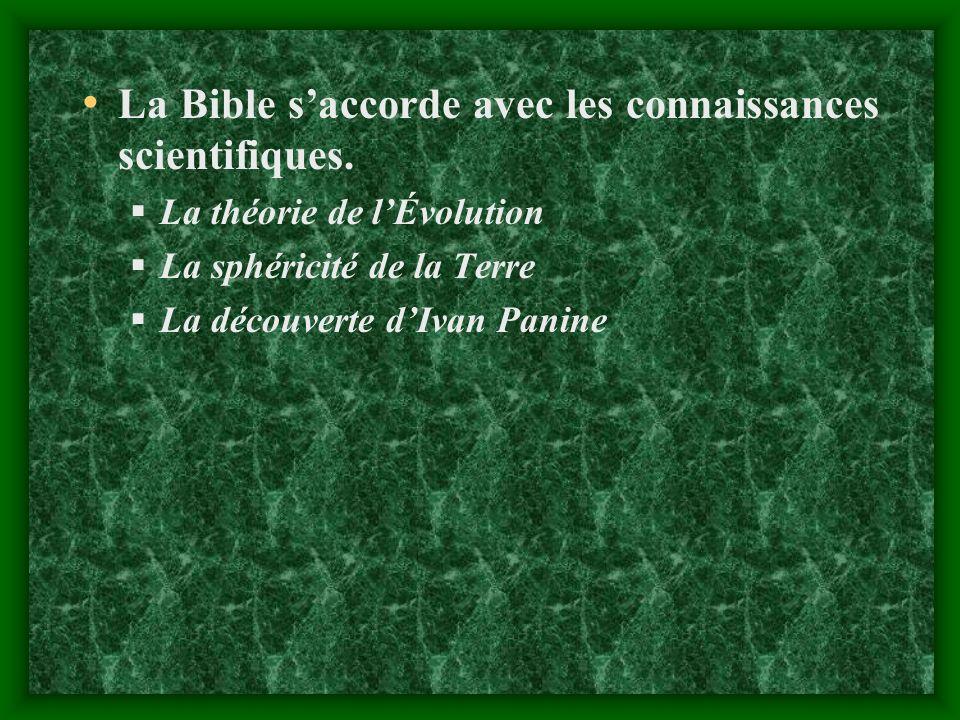 La Bible saccorde avec les connaissances scientifiques. L a théorie de lÉvolution L a sphéricité de la Terre L a découverte dIvan Panine