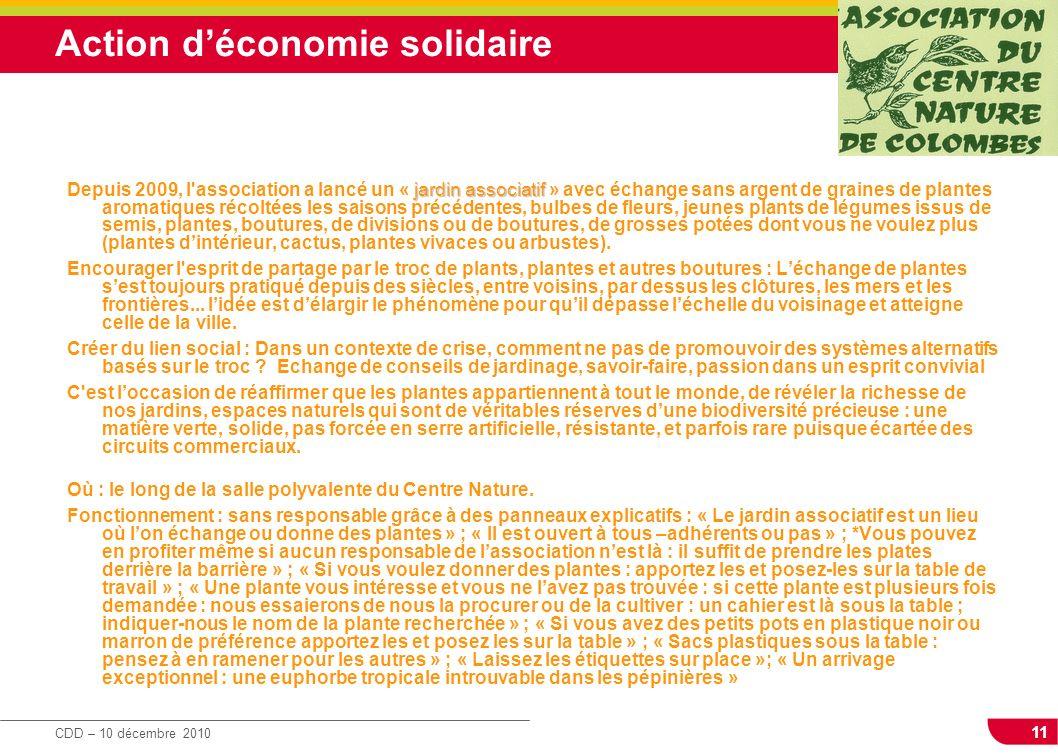 11 CDD – 10 décembre 2010 Action déconomie solidaire jardin associatif Depuis 2009, l'association a lancé un « jardin associatif » avec échange sans a