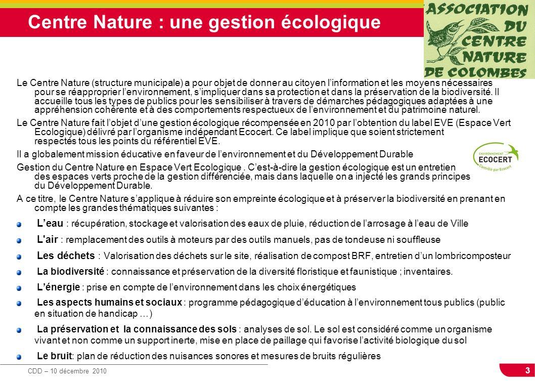 3 CDD – 10 décembre 2010 Centre Nature : une gestion écologique Le Centre Nature (structure municipale) a pour objet de donner au citoyen linformation