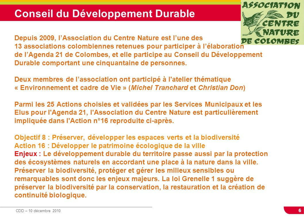 6 CDD – 10 décembre 2010 Conseil du Développement Durable Depuis 2009, lAssociation du Centre Nature est lune des 13 associations colombiennes retenue
