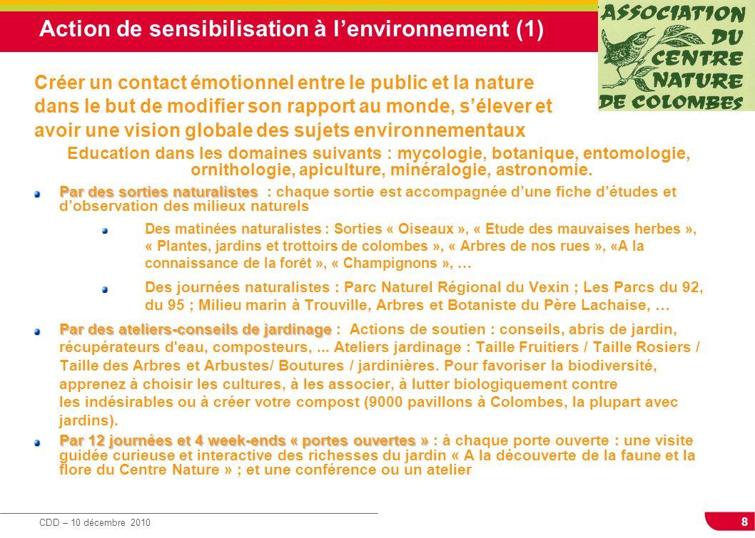 8 CDD – 10 décembre 2010 Action de sensibilisation à lenvironnement (1) Créer un contact émotionnel entre le public et la nature dans le but de modifi