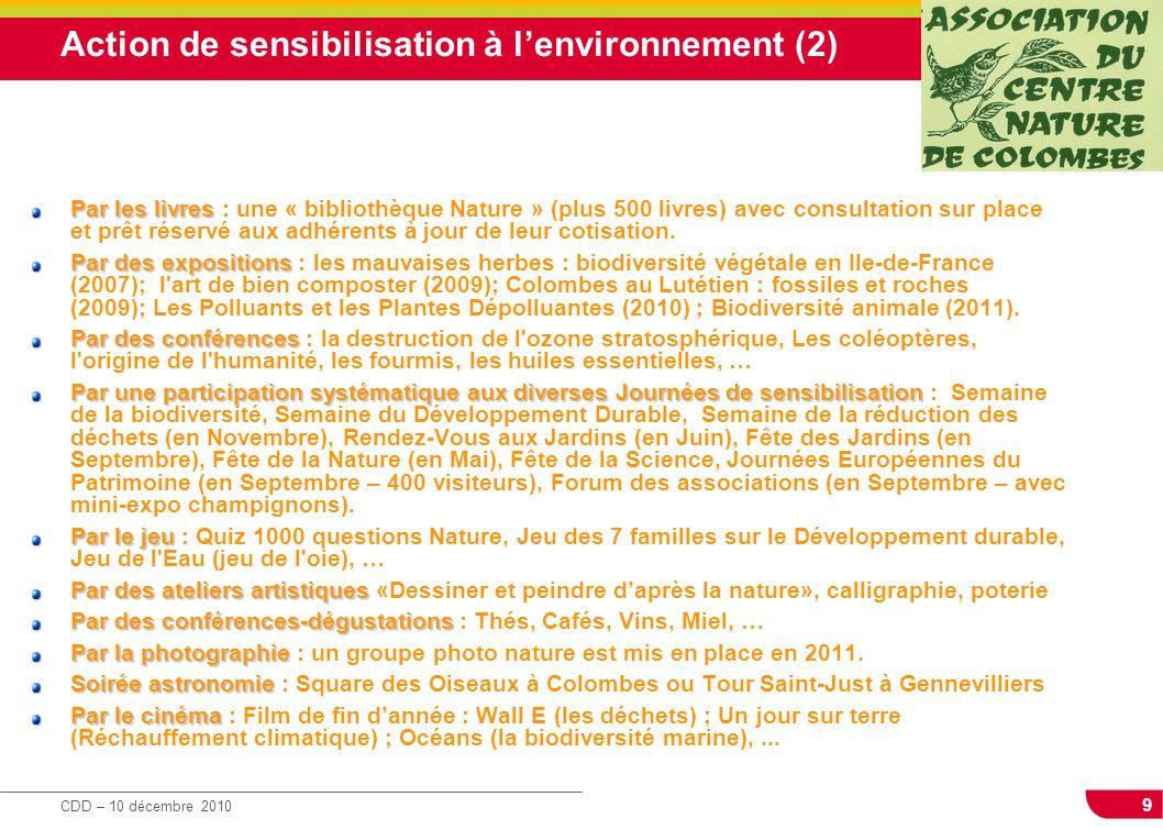9 CDD – 10 décembre 2010 Action de sensibilisation à lenvironnement (2) Par les livres Par les livres : une « bibliothèque Nature » (plus 500 livres)