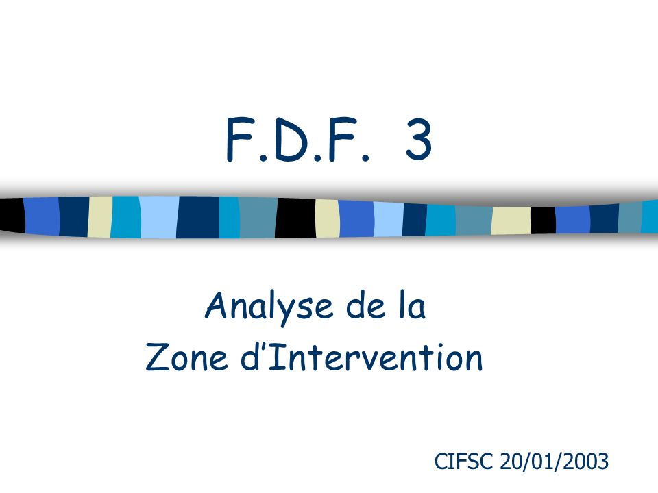F.D.F. 3 Analyse de la Zone dIntervention CIFSC 20/01/2003