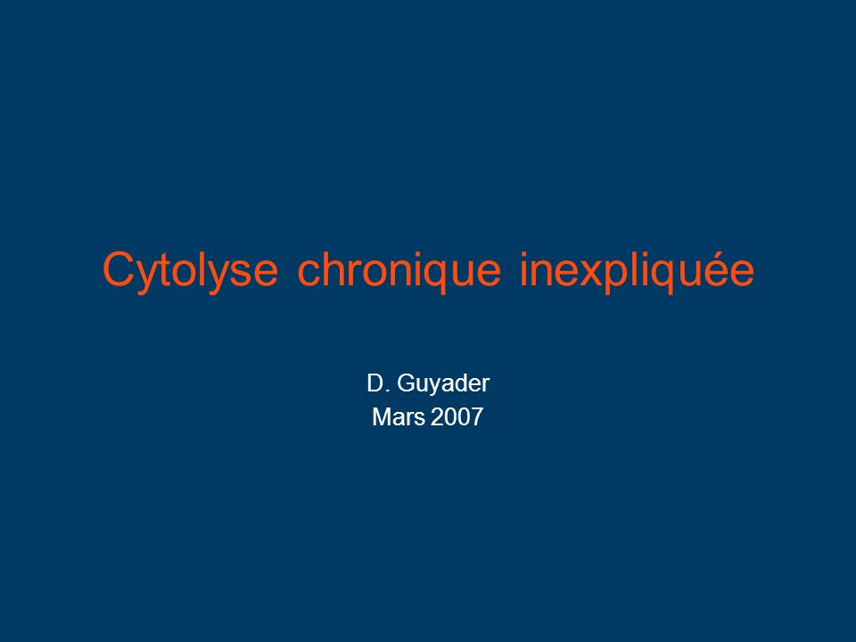 Cytolyse chronique inexpliquée D. Guyader Mars 2007