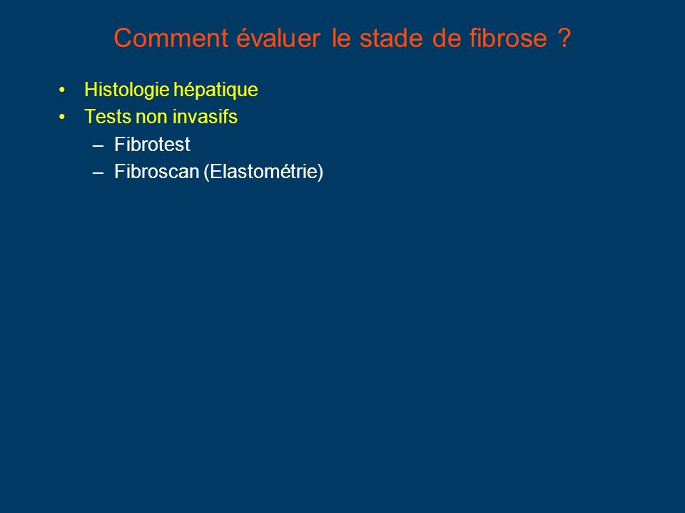 Comment évaluer le stade de fibrose ? Histologie hépatique Tests non invasifs –Fibrotest –Fibroscan (Elastométrie)