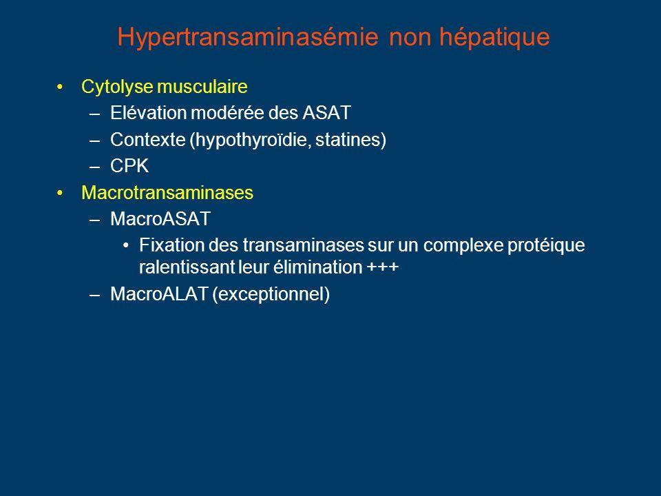 Hypertransaminasémie non hépatique Cytolyse musculaire –Elévation modérée des ASAT –Contexte (hypothyroïdie, statines) –CPK Macrotransaminases –MacroASAT Fixation des transaminases sur un complexe protéique ralentissant leur élimination +++ –MacroALAT (exceptionnel)