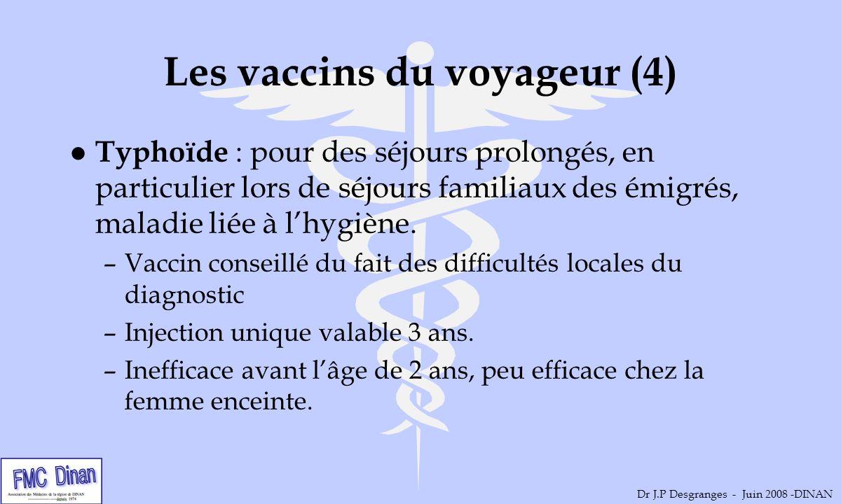 Les vaccins du voyageur (4) l Typhoïde : pour des séjours prolongés, en particulier lors de séjours familiaux des émigrés, maladie liée à lhygiène. –V
